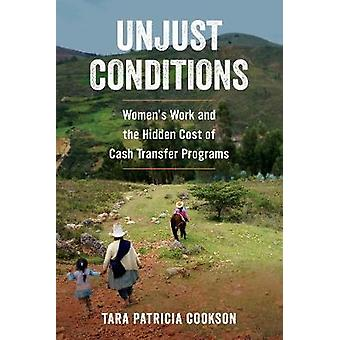 Unjust Conditions - Women's Work and the Hidden Cost of Cash Transfer