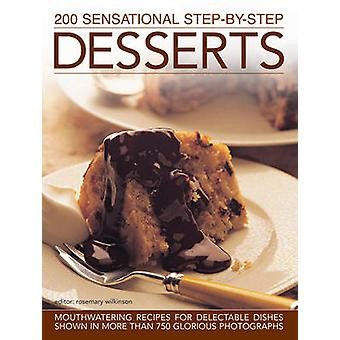 200 Sensational Step-by-Step Desserts - Mouthwatering Recipes for Dele
