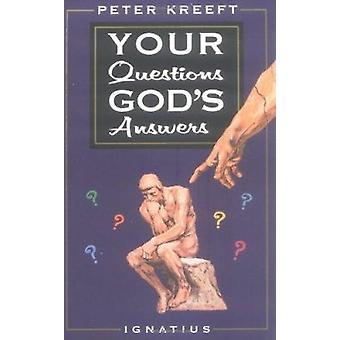 Your Questions - God's Answers by Peter J. Kreeft - 9780898704884 Book