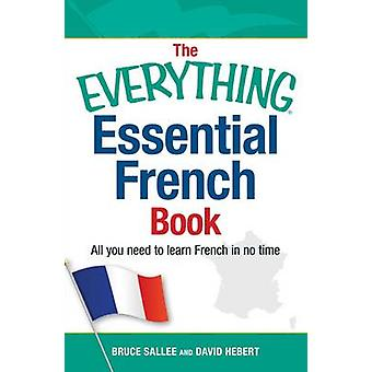 The Everything Essential French Book - All You Need to Learn French in