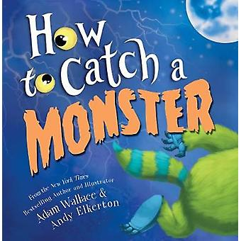 How to Catch a Monster by Adam Wallace - 9781492648949 Book