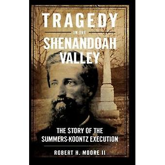 Tragedy in the Shenandoah Valley - The Story of the Summers-Koontz Exe