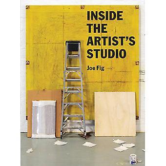 Inside the Artist's Studio by Joe Fig - Jonathan T. D. Neil - 9781616