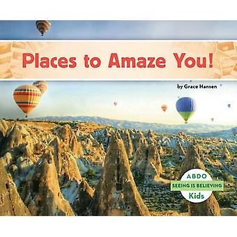 Places to Amaze You! by Grace Hansen - 9781629707334 Book