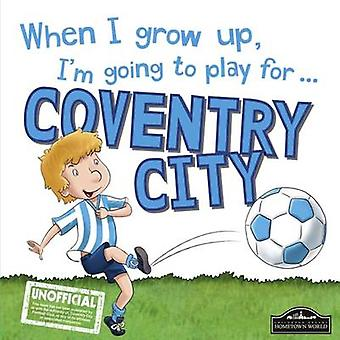 When I Grow Up I'm Going to Play for Coventry by Gemma Cary - 9781785