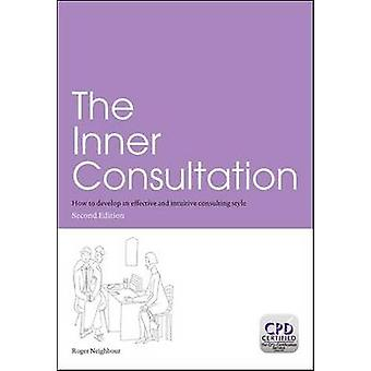 The Inner Consultation - How to Develop an Effective and Intuitive Con