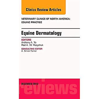 Equine Dermatology, an Issue of Veterinary Clinics: Equine Practice (The Clinics: Veterinary Medicine)