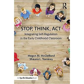 Stop Think Act  Integrating SelfRegulation in the Early Childhood Classroom by McClelland & Megan M.