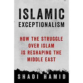 Islamic Exceptionalism by Shadi Hamid