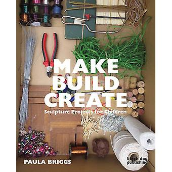Make Build Create by Paula Briggs