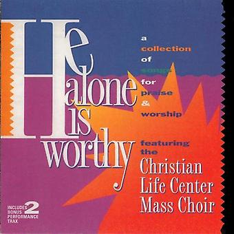 Christian Life Center Mass Choir - He Alone Is Worthy [CD] USA import