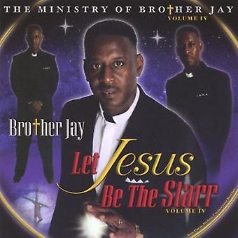兄ジェイ - 兄ジェイ: Vol. 4-みましょうイエスであるスター [CD] 米国のインポートします。