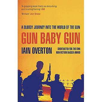 Gun Baby Gun by Iain Overton