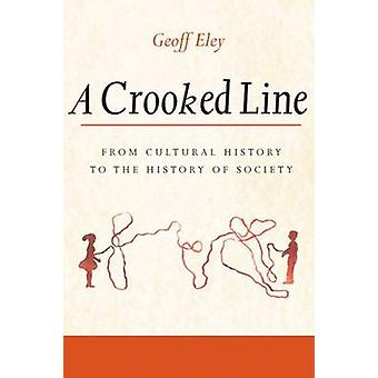 A Crooked Line - From Cultural History to the History of Society by Ge