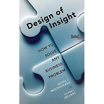 The Design of Insight - How to Solve Any Business Problem by Mihnea Mo