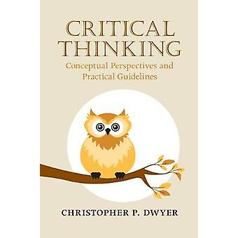 Critical Thinking - Conceptual Perspectives and Practical Guidelines b