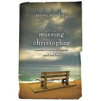 Missing Christopher - A Mother's Story of Tragedy - Grief and Love by