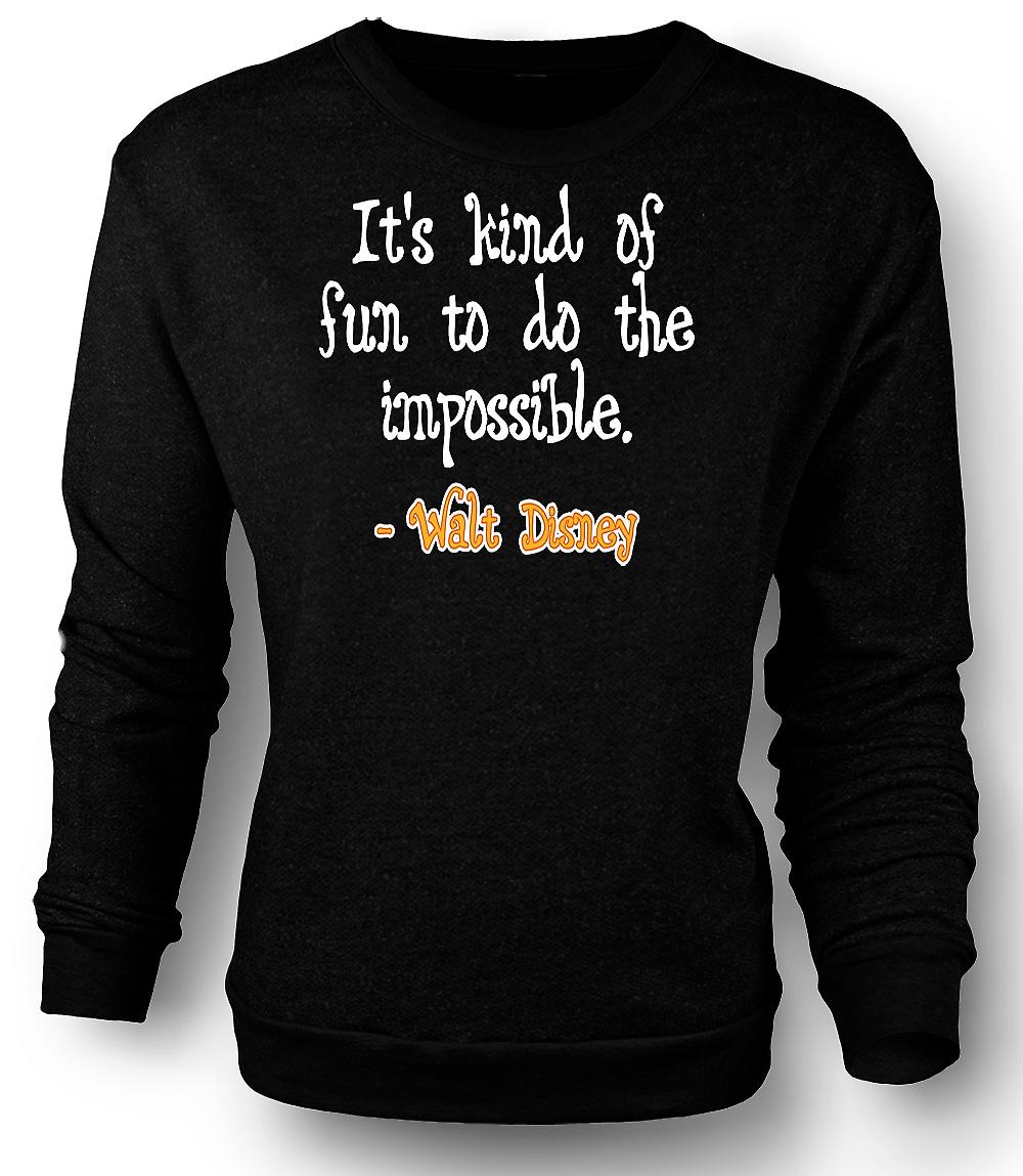 Mens Sweatshirt It's Kind Of Fun To Do The Impossible - Walt Disney