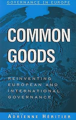 Common Goods - Reinventing European Integration Governance by Adrienne