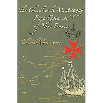 The Chevalier de Montmagny : First Governor of New France