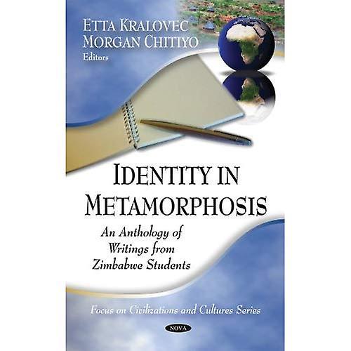 Identity in Metamorphosis  An Anthology of Writings from Zimbabwe Students (Hardback)