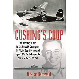 Cushing's Coup: The True Story of How Lt. Col. James Cushing and His Filipino Guerrillas Captured a Japanese Admiral...
