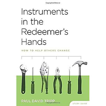 Instruments in the Redeemer's Hands Study Guide: How to Help Others Change