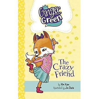 The Crazy Friend (Ginger Green, Playdate Queen: Ginger Green, Playdate Queen)