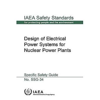 Design of Electrical Power Systems for Nuclear Power Plants: Specific Safety Guide (IAEA Safety Standards Series)