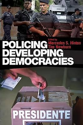 Policing Developing Democracies by Hinton & Mercedes S.