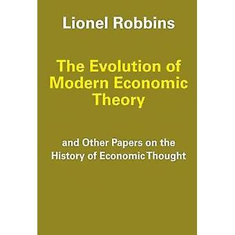 تطور النظرية الاقتصادية الحديثة وورقات أخرى في تاريخ الفكر الاقتصادي قبل ليونيل روبنز &