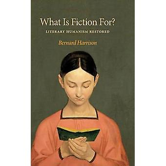 What Is Fiction For Literary Humanism Restored by Harrison & Bernard
