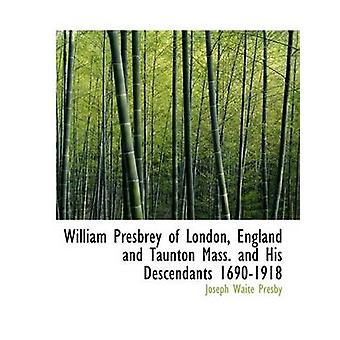 William Presbrey of London England and Taunton Mass. and His Descendants 16901918 Large Print Edition by Presby & Joseph Waite
