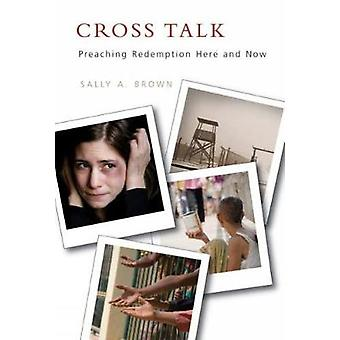 Cross Talk Preaching Redemption Here and Now by Brown & Sally A.