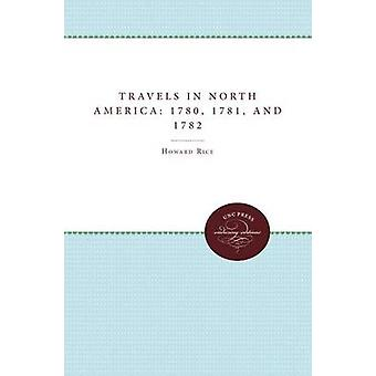 Travels in North America in the Years 1780 1781 and 1782 Volume I by Rice & Howard