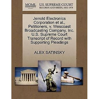 Jerrold Electronics Corporation et al. Petitioners v. Wescoast Broadcasting Company Inc. U.S. Supreme Court Transcript of Record with Supporting Pleadings by SATINSKY & ALEX