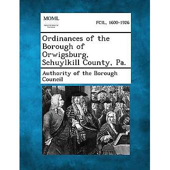 Ordinances of the Borough of Orwigsburg Schuylkill County Pa. by Authority of the Borough Council