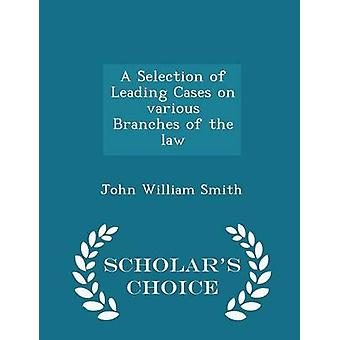 A Selection of Leading Cases on various Branches of the law  Scholars Choice Edition by Smith & John William