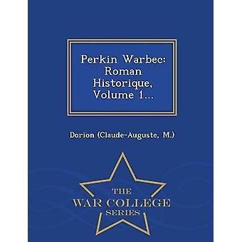 Perkin Warbec Roman Historique Volume 1...  War College Series by M. & Dorion ClaudeAuguste