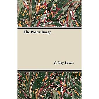 The Poetic Image by Lewis & C. Day