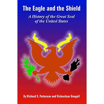 The Eagle and the Shield A History of the Great Seal of the United States by Patterson & Richard & S.