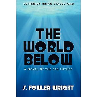 The World Below A Novel of the Far Future by Wright & S. Fowler