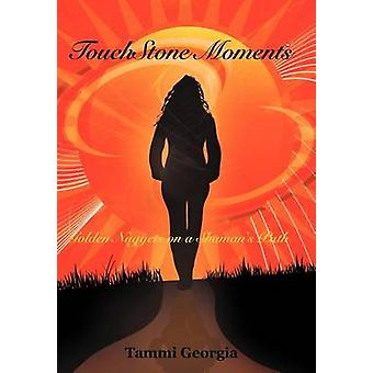 Touchstone Moments Golden Nuggets on a Shamans Path by Georgia & Tammi