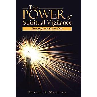 La puissance de Vigilance spirituelle de la vie avec la foi intrépide par Wheeler & Denise A