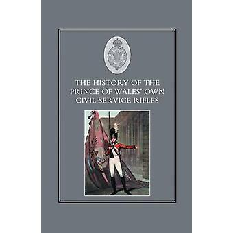 HISTORY OF THE PRINCE OF WALESS OWN CIVIL SERVICE RIFLES by Various