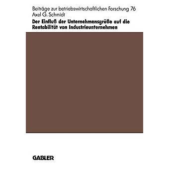 Der Einflu der Unternehmensgre auf die Rentabilitt von Industrieunternehmen av Schmidt & Axel G.