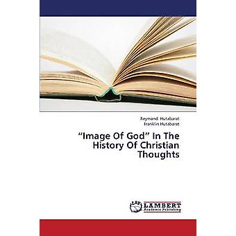 Image of God in the History of Christian Thoughts by Hutabarat Reymand