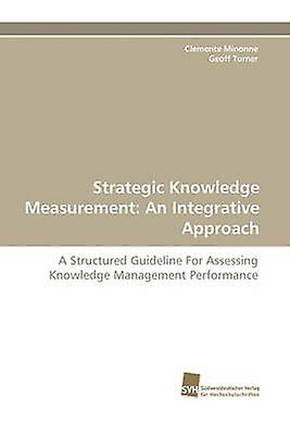Strategic Knowledge Measurement An Integrative Approach by Minonne & Clemente