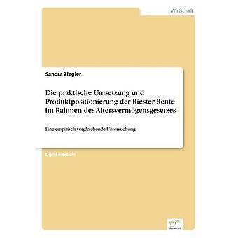 Die praktische Umsetzung und Produktpositionierung der RiesterRente im Rahmen des Altersvermgensgesetzes av Ziegler & Sandra