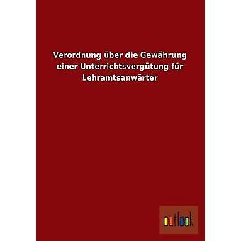 Verordnung Uber Die Gewahrung Einer Unterrichtsvergutung Fur Lehramtsanwarter door Ohne Autor